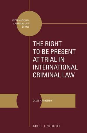 The Right To Be Present at the Trial in International Criminal Law